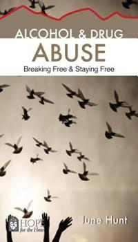 Alcohol and Drug Abuse: Breaking Free & Staying Free - Book  of the Hope for the Heart