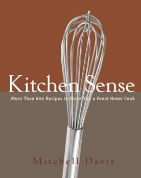 Kitchen Sense: More than 600 Recipes to Make You a Great Home Cook 1400049067 Book Cover