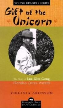 Gift of the Unicorn: The Story of Lue Gim Gong, Florida's Citrus Wizard (Pineapple Press Biographies) 1561642649 Book Cover