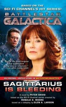 Sagittarius Is Bleeding: Battlestar Galactica 3 (Battlestar Galactica) - Book #3 of the Battlestar Galactica Miniseries
