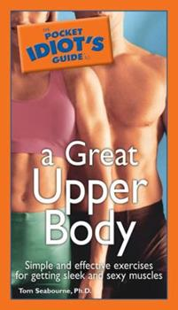 The Pocket Idiot's Guide to a Great Upper Body (Pocket Idiot's Guides) - Book  of the Pocket Idiot's Guide
