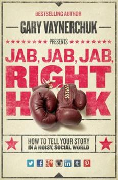 Hardcover Jab, Jab, Jab, Right Hook: How to Tell Your Story in a Noisy Social World Book