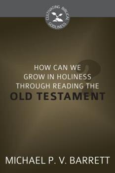 How Can We Grow in Holiness Through Reading the Old Testament? - Book  of the Cultivating Biblical Godliness