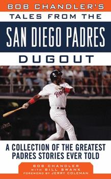 Hardcover Bob Chandler's Tales from the San Diego Padres Dugout: A Collection of the Greatest Padres Stories Ever Told Book
