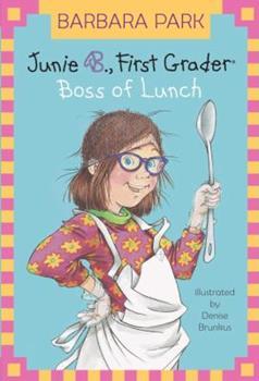 Junie B., First Grader: Boss of Lunch - Book #19 of the Junie B. Jones