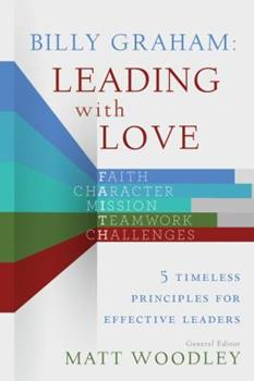 Paperback Billy Graham: Leading with Love: 5 Timeless Principles for Effective Leaders Book