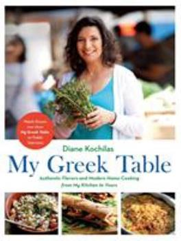 My Greek Table: Authentic Flavors and Modern Home Cooking from My Kitchen to Yours 1250166373 Book Cover