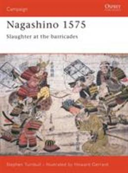 Nagashino 1575: Slaughter at the Barricades (Campaign) - Book #69 of the Osprey Campaign