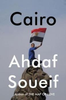 Cairo: My City, Our Revolution 0307908100 Book Cover