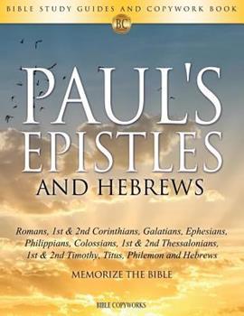 Paperback Paul's Epistles and Hebrews: Bible Study Guides and Copywork Book - (Romans, 1st & 2nd Corinthians, Galatians, Ephesians, Philippians, Colossians, ... - Memorize the Bible (Bible Copyworks) Book