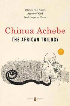 The African Trilogy: Things Fall Apart. No Longer at Ease. Arrow of God