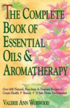 Paperback Complete Book of Essential Oils and Aromatherapy : Over 600 Natural, Non-Toxic and Fragrant Recipes to Create Health, Beauty, a Safe Home Environment Book