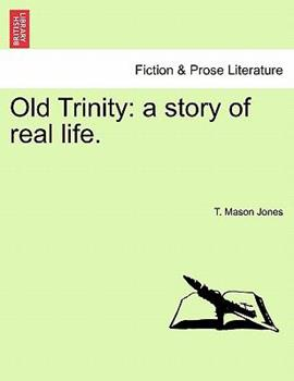 Paperback Old Trinity : A story of real Life Book