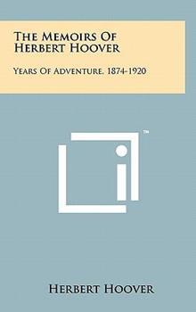 Hardcover The Memoirs of Herbert Hoover : Years of Adventure, 1874-1920 Book