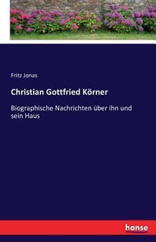 Paperback Christian Gottfried K?rner: Biographische Nachrichten ?ber ihn und sein Haus [German] Book