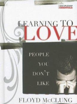 Learning to Love People You Don't Like (Discipleship Essentials) (Discipleship Essentials) 1576583805 Book Cover