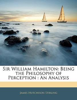 Paperback Sir William Hamilton : Being the Philosophy of Perception Book