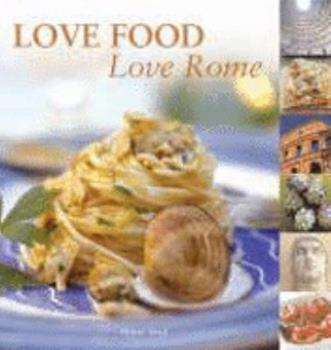 Love Food, Love Rome (AA Illustrated Reference Books) 0749549149 Book Cover