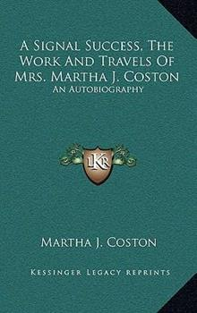 Hardcover A Signal Success, the Work and Travels of Mrs Martha J Coston : An Autobiography Book