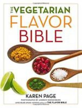 The Vegetarian Flavor Bible: The Essential Guide to Culinary Creativity with Vegetables, Fruits, Grains, Legumes, Nuts, Seeds, and More, Based on the Wisdom of Leading American Chefs 031624418X Book Cover