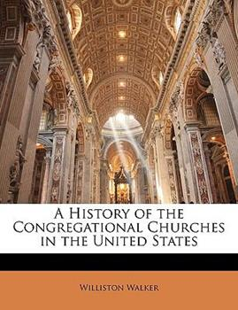 Paperback A History of the Congregational Churches in the United States Book