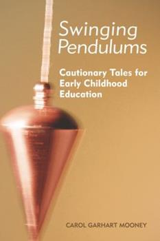 Swinging Pendulums: Cautionary Tales for Early Childhood Education 1605540803 Book Cover