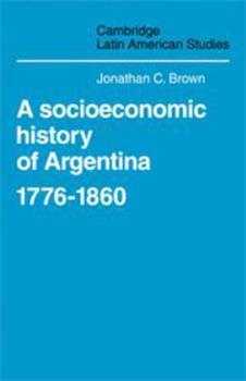 A Socioeconomic History of Argentina, 1776 1860 0521222192 Book Cover