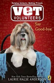 Say Good-Bye - Book #5 of the Vet Volunteers