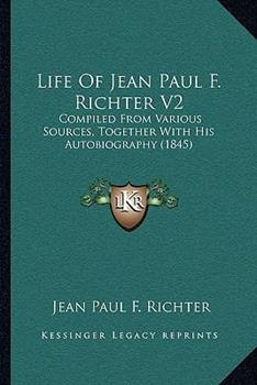 Paperback Life of Jean Paul F Richter V2 : Compiled from Various Sources, Together with His Autobiography (1845) Book