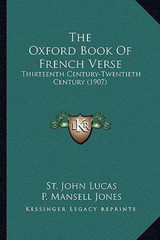 Paperback The Oxford Book of French Verse : Thirteenth Century-Twentieth Century (1907) Book