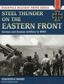 Steel Thunder on the Eastern Front: German and Russian Artillery in WWII - Book  of the Stackpole Military History