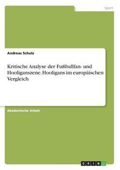 Paperback Kritische Analyse der Fu?ballfan- und Hooliganszene. Hooligans im europ?ischen Vergleich [German] Book