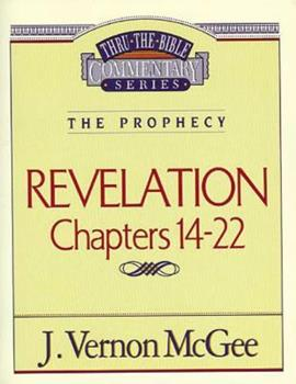 Thru the Bible Commentary: Revelation Chapters 14-22 - Book #60 of the Thru the Bible