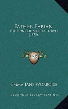 Hardcover Father Fabian : The Monk of Malham Tower (1875) Book