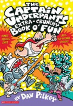 The Captain Underpants Extra-Crunchy Book O' Fun (Comics, Puzzles, Jokes, Laffs, Flip-O-Rama, and Stickers) (Captain Underpants) - Book #13 of the Captain Underpants