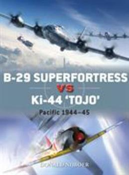 "B-29 Superfortress Vs Ki-44 ""tojo"": Pacific Theater 1944-45 - Book #82 of the Duel"