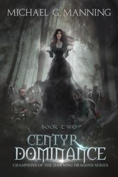 Centyr Dominance - Book #2 of the Champions of the Dawning Dragons