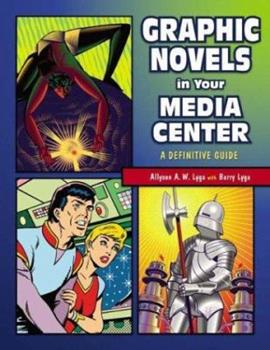 Graphic Novels in Your Media Center: A Definitive Guide 1591581427 Book Cover