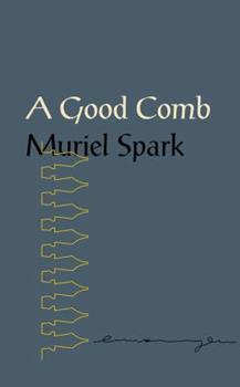 A Good Comb: The Sayings of Muriel Spark 081122760X Book Cover