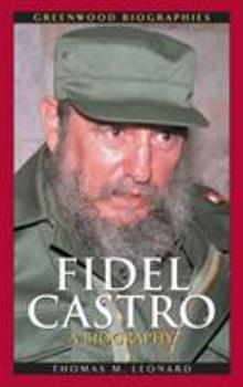 Fidel Castro: A Biography - Book  of the Greenwood Biographies