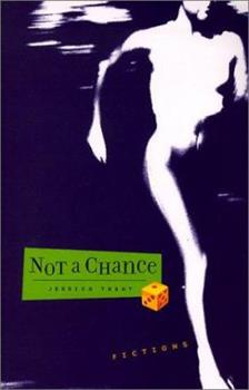 Not a Chance: Fictions 1573660892 Book Cover