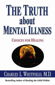 The Truth About Mental Illness: Choices for Healing 075730107X Book Cover