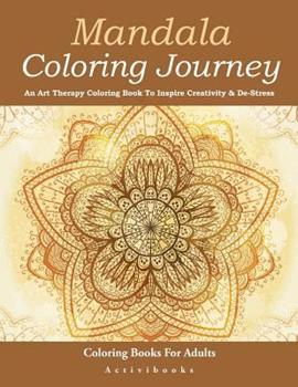 Paperback Mandala Coloring Journey: An Art Therapy Coloring Book To Inspire Creativity & De-Stress - Coloring Books For Adults Book