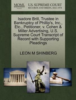 Paperback Isadore Brill, Trustee in Bankruptcy of Phillip's, Inc. , etc. , Petitioner, V. Cohen and Miller Advertising, U. S. Supreme Court Transcript of Record With Book