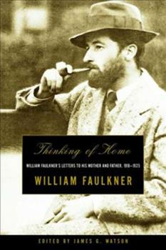 Paperback Thinking of Home: William Faulkner's Letters to His Mother and Father, 1918-1925 Book