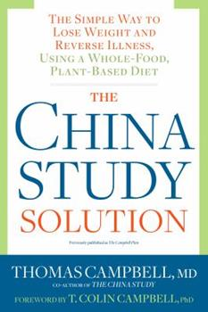 The China Study Solution:The Simple Way to Lose Weight and Reverse Illness, Using a Whole-Food, Plant-Based Diet 1623364108 Book Cover