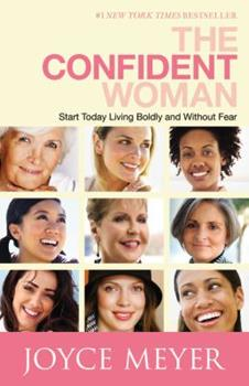 The Confident Woman: Start Today Living Boldly and Without Fear 0446558400 Book Cover