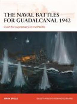The naval battles for Guadalcanal 1942: Clash for supremacy in the Pacific - Book #255 of the Osprey Campaign