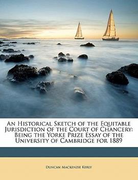 Paperback An Historical Sketch of the Equitable Jurisdiction of the Court of Chancery : Being the Yorke Prize Essay of the University of Cambridge For 1889 Book
