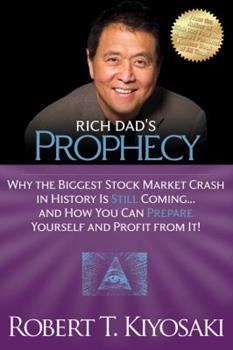 Rich Dad's Prophecy: Why The Biggest Stock Market Crash in History is Still Coming...and How You Can Prepare Yourself and Profit From It! 0446530867 Book Cover